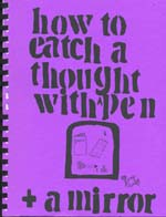 How to catch a thought with pen + mirror
